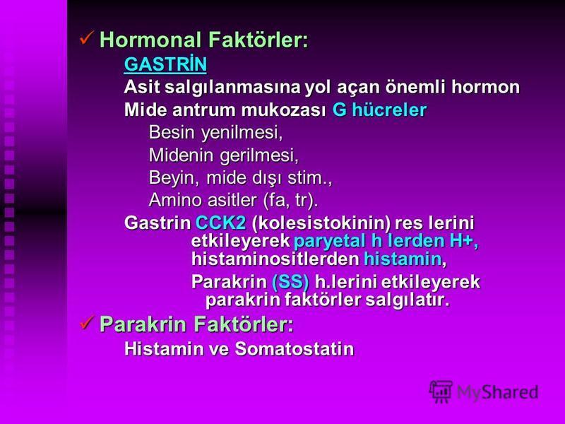 Hormonal Faktörler: Hormonal Faktörler: GASTRİN GASTRİN Asit salgılanmasına yol açan önemli hormon Asit salgılanmasına yol açan önemli hormon Mide antrum mukozası G hücreler Mide antrum mukozası G hücreler Besin yenilmesi, Besin yenilmesi, Midenin ge