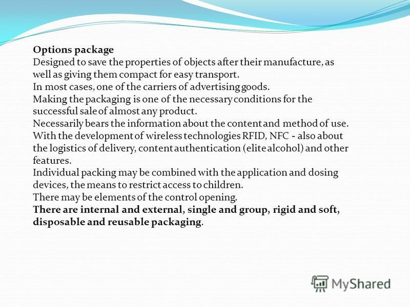 Options package Designed to save the properties of objects after their manufacture, as well as giving them compact for easy transport. In most cases, one of the carriers of advertising goods. Making the packaging is one of the necessary conditions fo