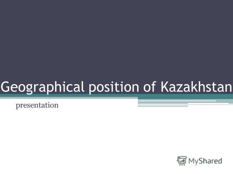 Geographical position of Kazakhstan presentation