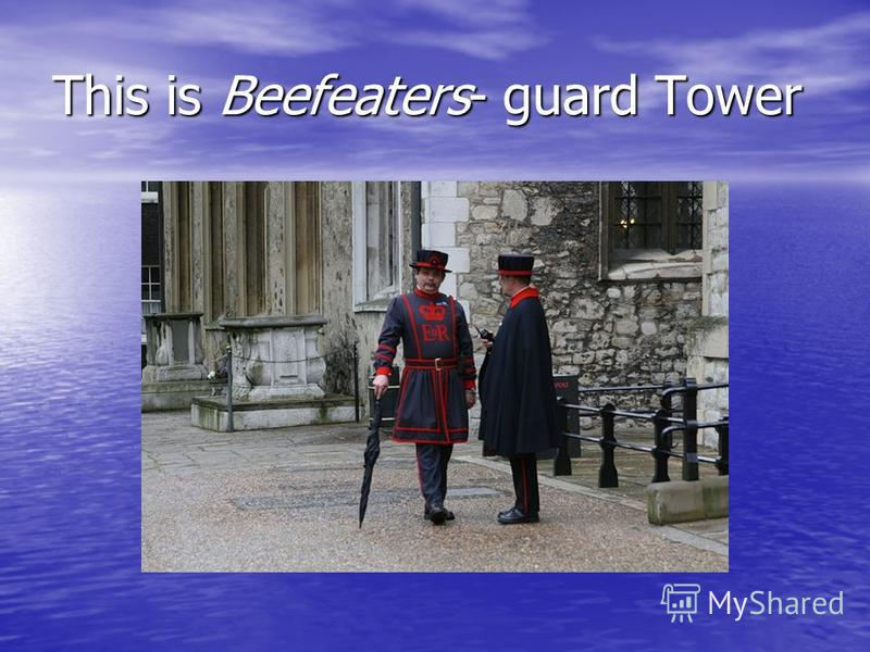 This is Beefeaters- guard Tower