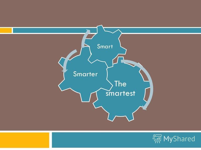 The smartest Smarter Smart