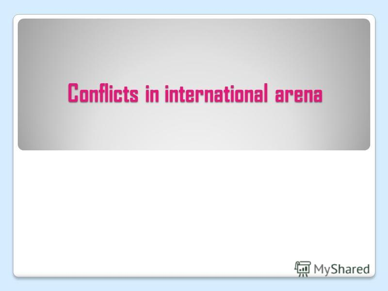 Conflicts in international arena