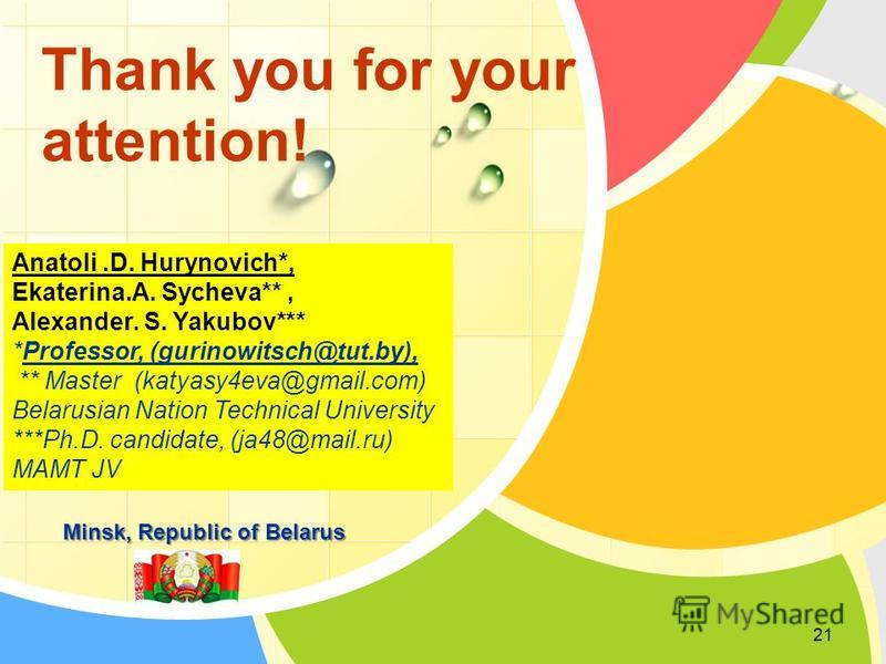 L/O/G/O Thank you for your attention! Anatoli.D. Hurynovich*, Ekaterina.A. Sycheva**, Alexander. S. Yakubov*** *Professor, (gurinowitsch@tut.by), ** Master (katyasy4eva@gmail.com) Belarusian Nation Technical University ***Ph.D. candidate, (ja48@mail.
