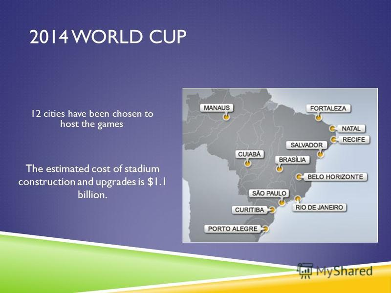 12 cities have been chosen to host the games The estimated cost of stadium construction and upgrades is $1.1 billion.