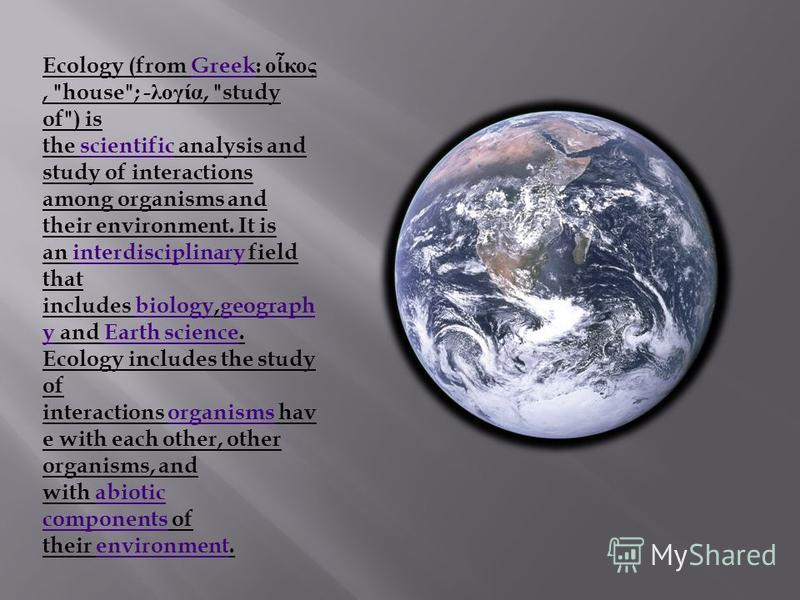 Ecology (from Greek: ο κος,
