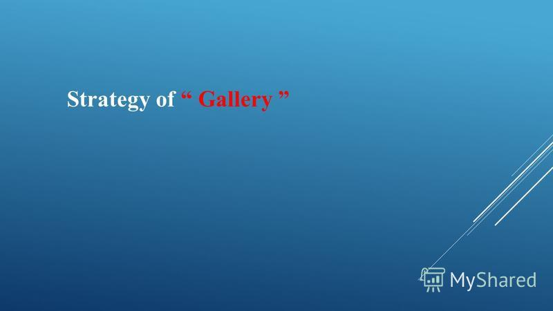 Strategy of Gallery