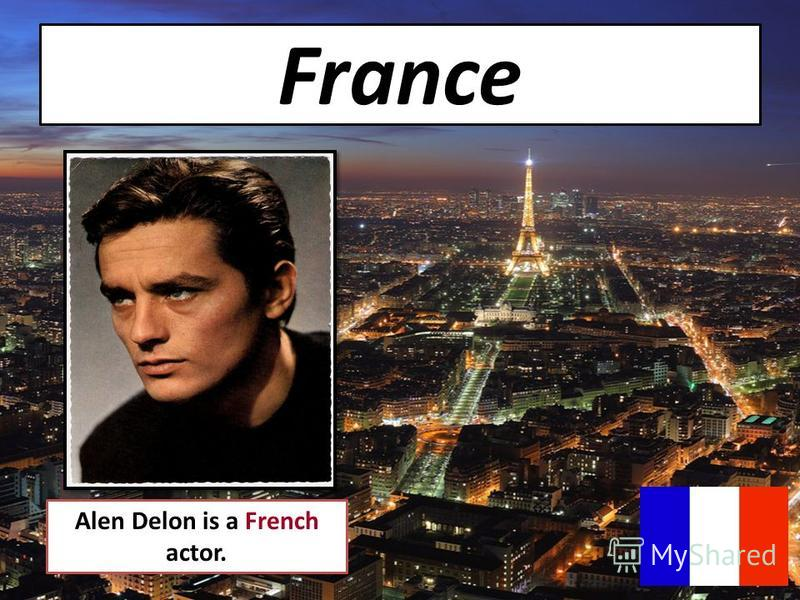 France Alen Delon is a French actor.
