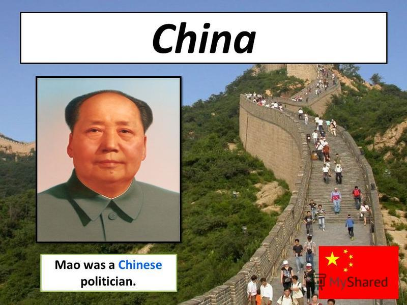 China Mao was a Chinese politician.