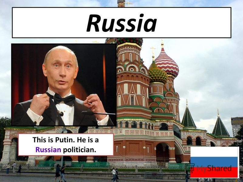 Russia This is Putin. He is a Russian politician.
