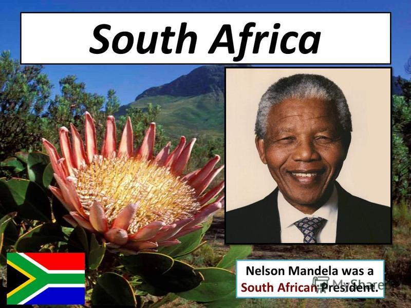 South Africa Nelson Mandela was a South African President.