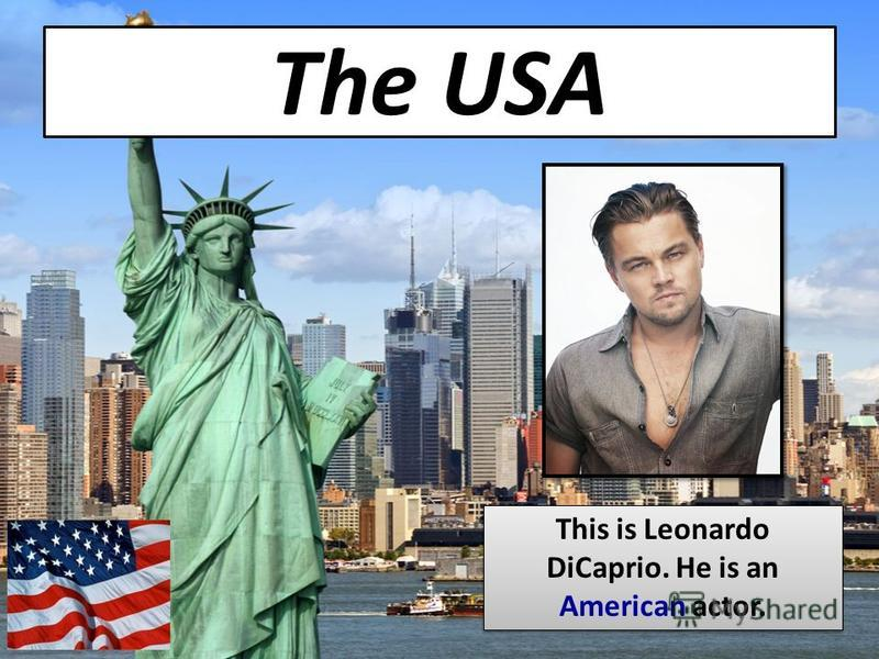 The USA This is Leonardo DiCaprio. He is an American actor.