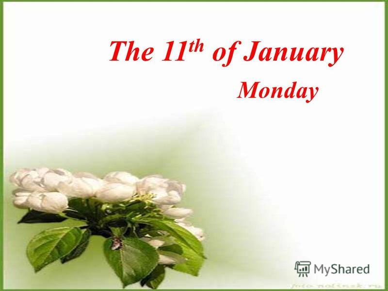 The 11 th of January Monday