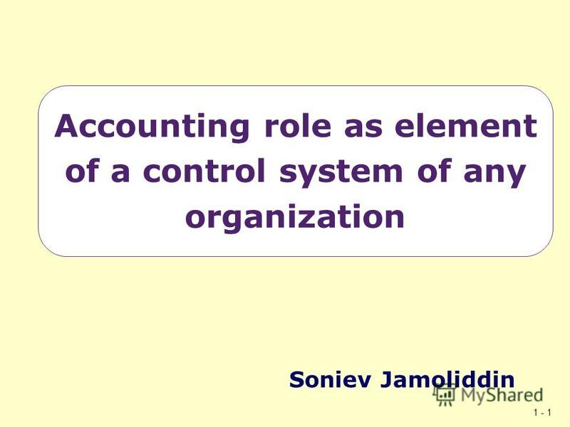 1 - 1 Accounting role as element of a control system of any organization Soniev Jamoliddin