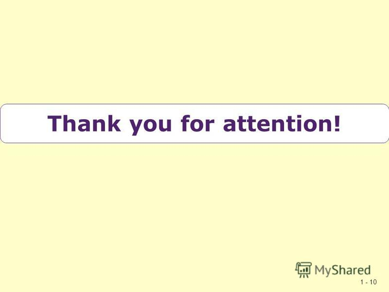 1 - 10 Thank you for attention!