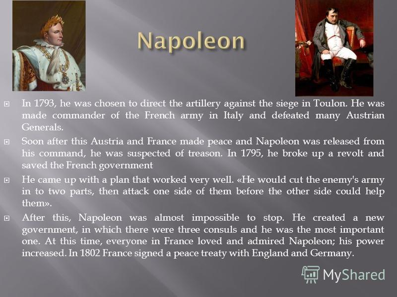 Napoleon Bonaparte was born on August 15, 1769 in Corsica Island. He was the greatest hero of France. His family had moved there from Italy in the 16th century. His original name was Napoleon and his original nationality was Corsican-Italian. His fat
