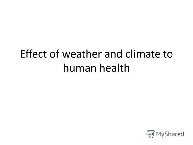 Effect of weather and climate to human health