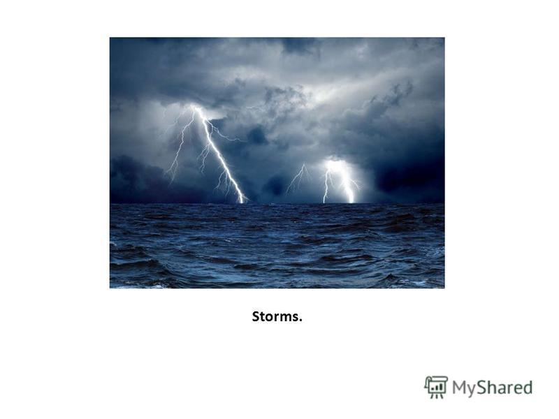 Storms.