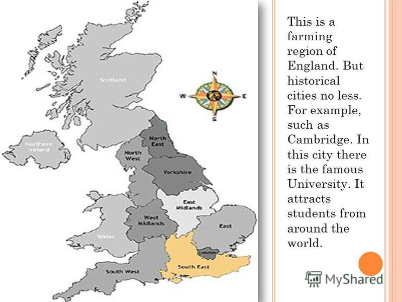 This is a farming region of England. But historical cities no less. For example, such as Cambridge. In this city there is the famous University. It attracts students from around the world.