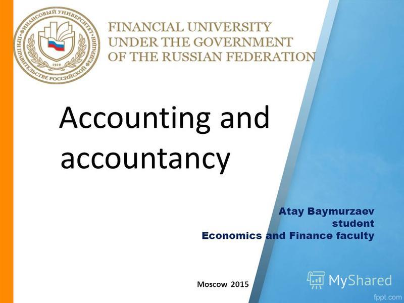 Accounting and accountancy Atay Baymurzaev student Economics and Finance faculty Moscow 2015