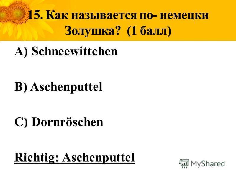 A) Schneewittchen B) Aschenputtel C) Dornröschen Richtig: Aschenputtel