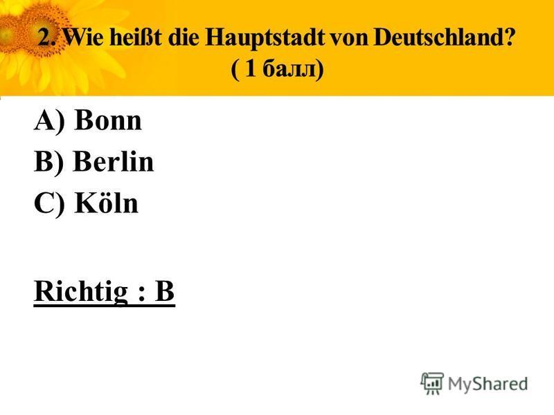А) Bonn В) Berlin С) Köln Richtig : B