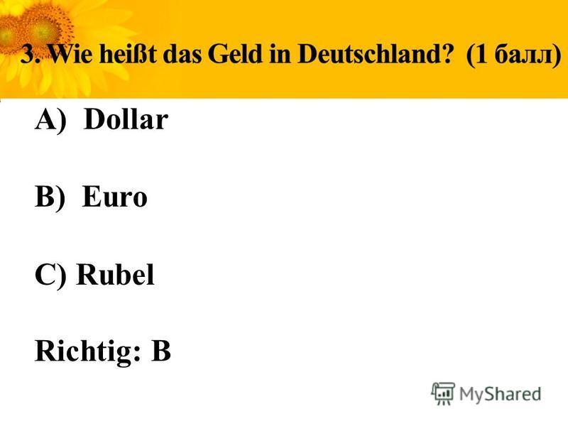 A) Dollar B) Euro C) Rubel Richtig: B