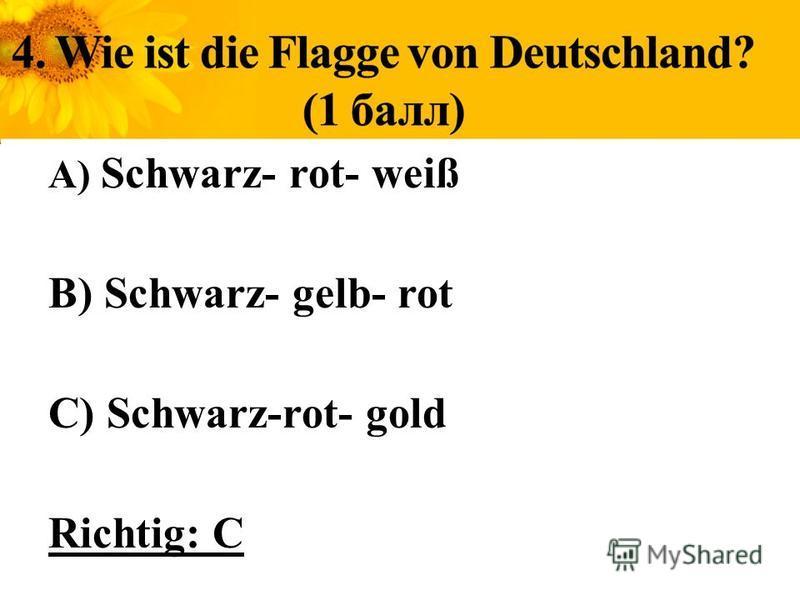 A) Schwarz- rot- weiß B) Schwarz- gelb- rot C) Schwarz-rot- gold Richtig: C