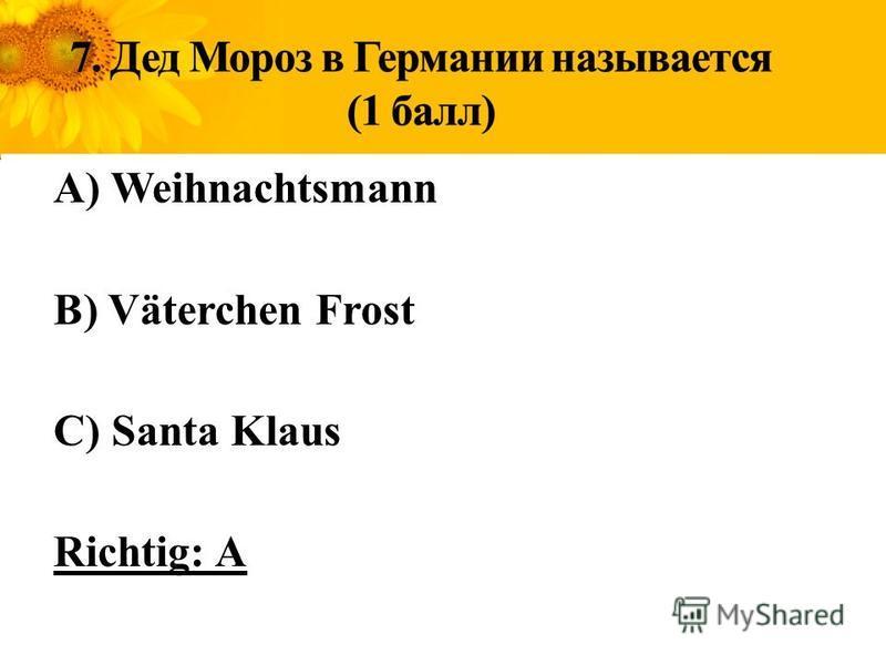A) Weihnachtsmann B) Väterchen Frost C) Santa Klaus Richtig: A