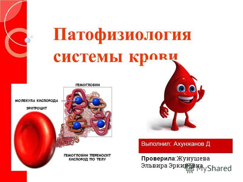 Патофизиология системы крови Выполнил: Ахунжанов Д Проверила: Жунушева Эльвира Эркиновна