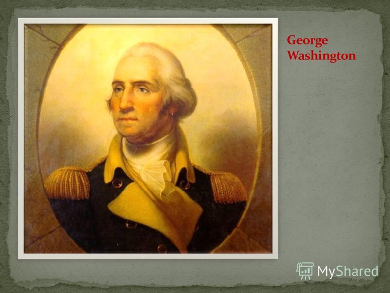 Was born in America, state of Virginia A son of a rich plantator Became an American general at the age of 43 Took part in the war of Independence (1775-1783) against Britain Fought many battles Won a lot of battles in the war of Independence The firs