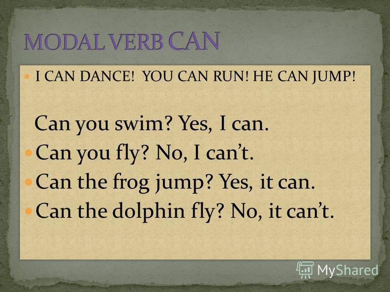 I CAN DANCE! YOU CAN RUN! HE CAN JUMP! Can you swim? Yes, I can. Can you fly? No, I cant. Can the frog jump? Yes, it can. Can the dolphin fly? No, it cant. I CAN DANCE! YOU CAN RUN! HE CAN JUMP! Can you swim? Yes, I can. Can you fly? No, I cant. Can