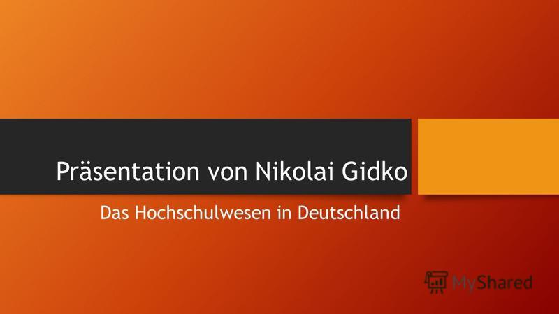 Präsentation von Nikolai Gidko Das Hochschulwesen in Deutschland