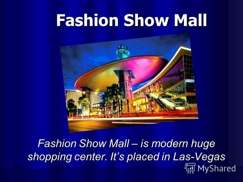 Fashion Show Mall Fashion Show Mall – is modern huge shopping center. Its placed in Las-Vegas