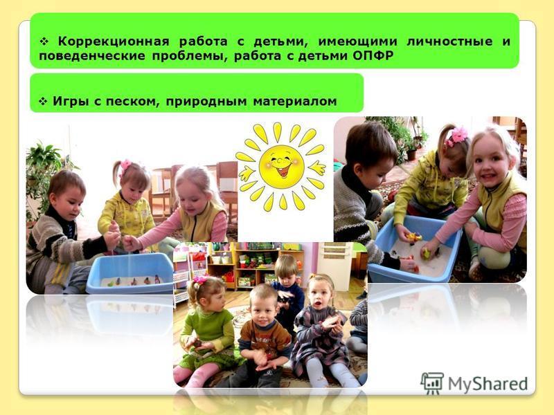 Коррекционная работа с детьми, имеющими личностные и поведенческие проблемы, работа с детьми ОПФР Игры с песком, природным материалом