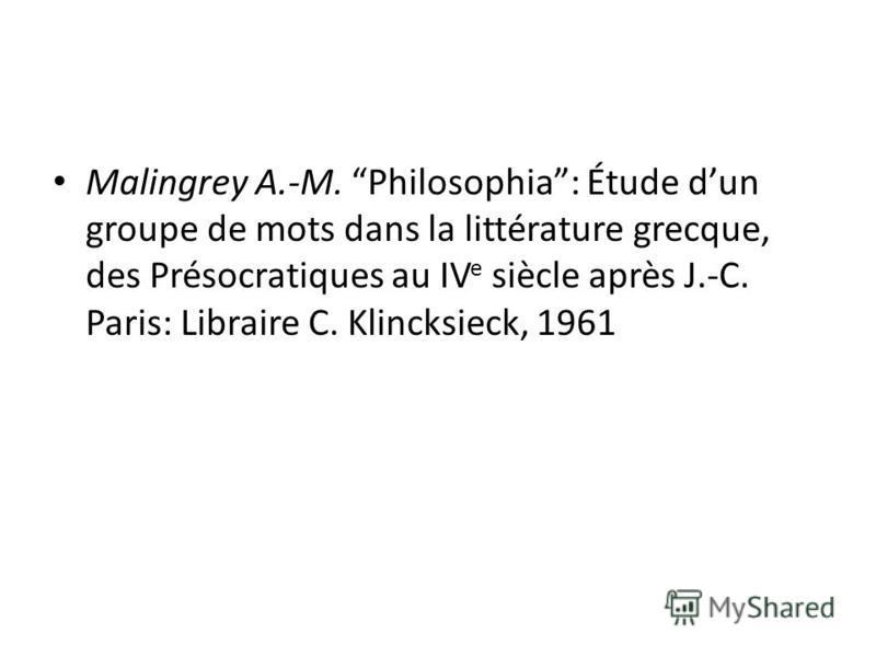 Malingrey A.-M. Philosophia: Étude dun groupe de mots dans la littérature grecque, des Présocratiques au IV e siècle après J.-C. Paris: Libraire C. Klincksieck, 1961