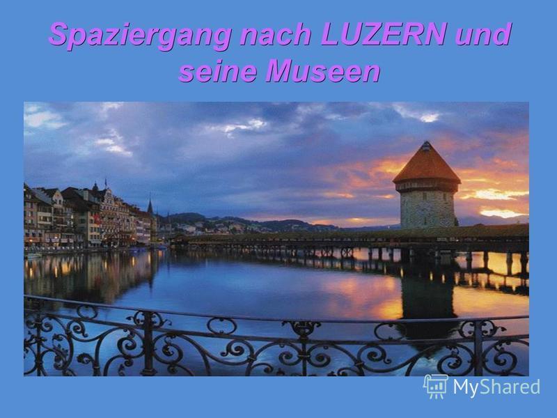 Spaziergang nach LUZERN und seine Museen