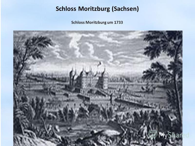 Schloss Moritzburg (Sachsen) Schloss Moritzburg um 1733