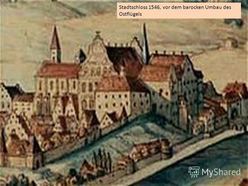 Stadtschloss 1546, vor dem barocken Umbau des Ostflügels