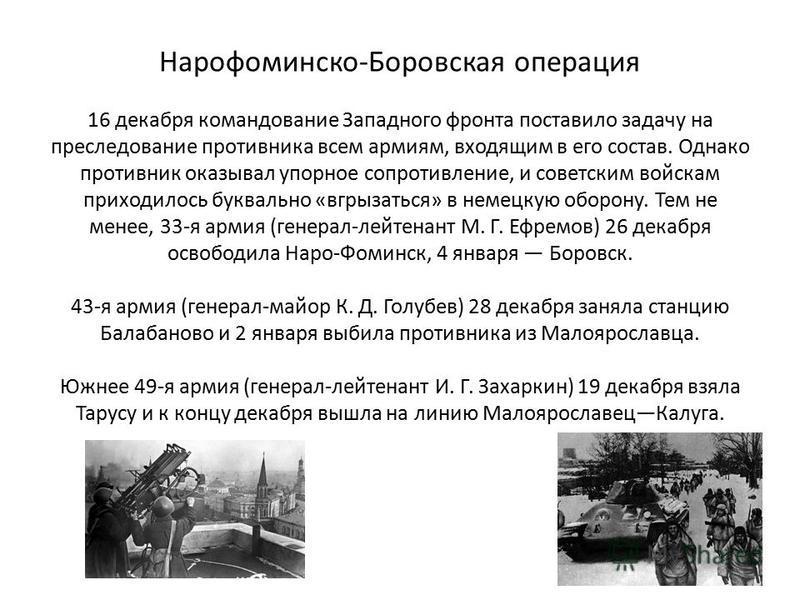 Нарофоминско-Боровская операция 16 декабря командование Западного фронта поставило задачу на преследование противника всем армиям, входящим в его состав. Однако противник оказывал упорное сопротивление, и советским войскам приходилось буквально «вгры