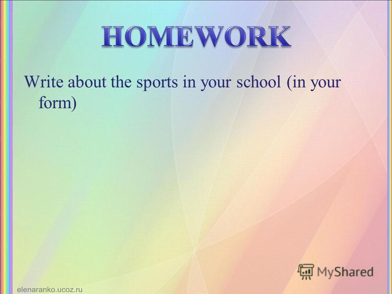 Write about the sports in your school (in your form)