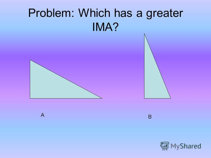 Problem: Which has a greater IMA? A B