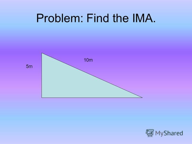 Problem: Find the IMA. 10m 5m