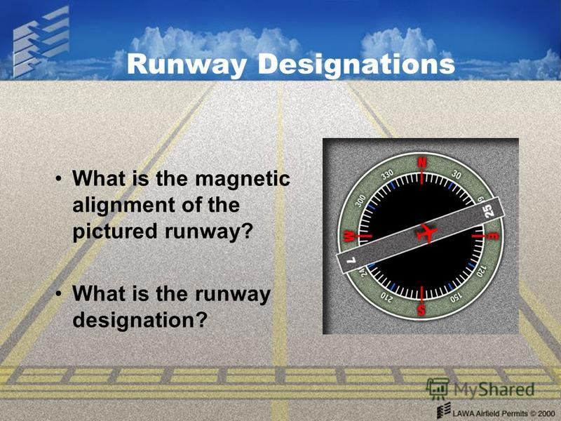 Runway Designations What is the magnetic alignment of the pictured runway? What is the runway designation?