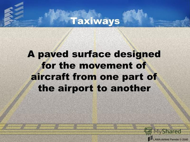 Taxiways A paved surface designed for the movement of aircraft from one part of the airport to another