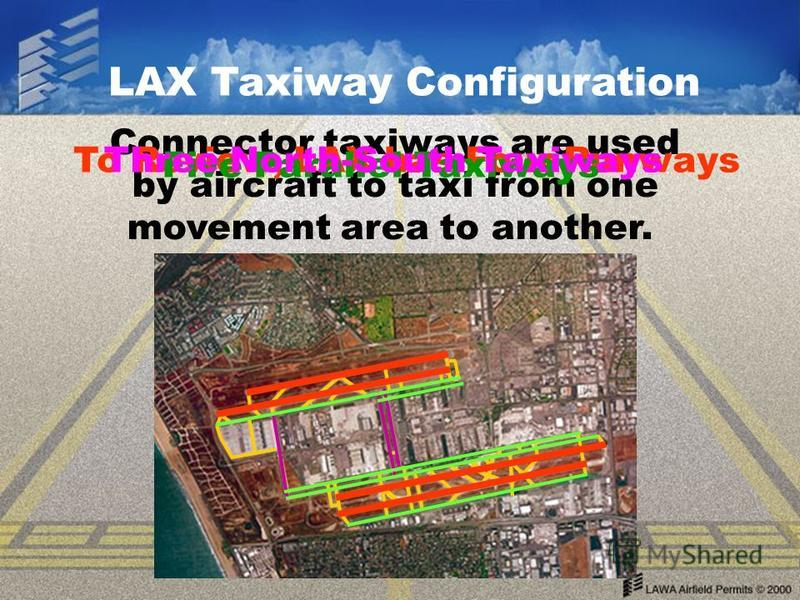 Connector taxiways are used by aircraft to taxi from one movement area to another. LAX Taxiway Configuration To Review, LAX has Four Runways Five Parallel Taxiways Three North-South Taxiways