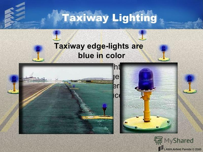 Taxiway Lighting Taxiway edge-lights are blue in color Taxiway edge lighting identifies the edge of a taxiway during periods of darkness or reduced visibility.