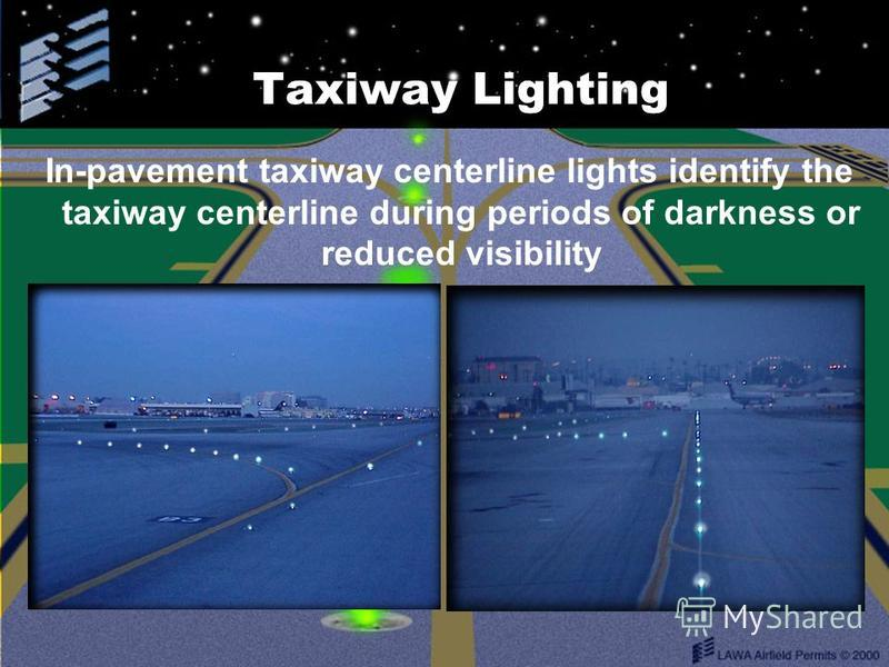 Taxiway Lighting In-pavement taxiway centerline lights identify the taxiway centerline during periods of darkness or reduced visibility