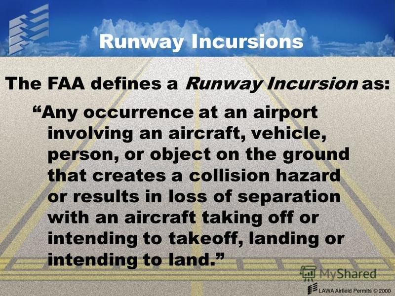 Any occurrence at an airport involving an aircraft, vehicle, person, or object on the ground that creates a collision hazard or results in loss of separation with an aircraft taking off or intending to takeoff, landing or intending to land. Runway In