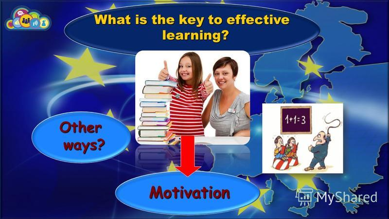 What is the key to effective learning? Motivation Other ways?
