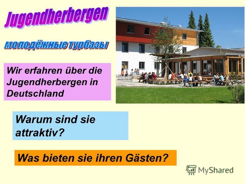 Wir erfahren über die Jugendherbergen in Deutschland Warum sind sie attraktiv? Was bieten sie ihren Gästen?